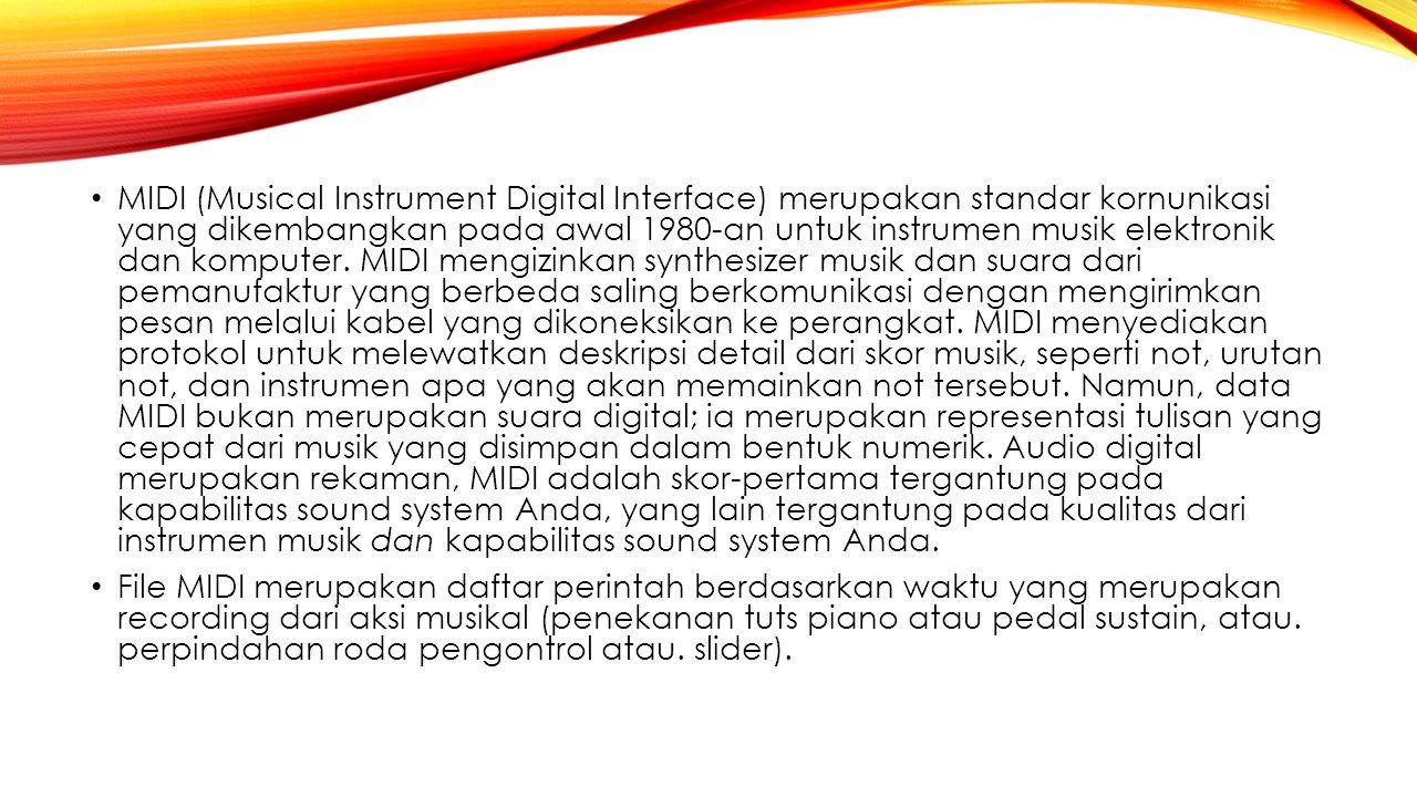 MIDI (Musical Instrument Digital Interface) merupakan standar kornunikasi yang dikembangkan pada awal 1980‑an untuk instrumen musik elektronik dan komputer. MIDI mengizinkan synthesizer musik dan suara dari pemanufaktur yang berbeda saling berkomunikasi dengan mengirimkan pesan melalui kabel yang dikoneksikan ke perangkat. MIDI menyediakan protokol untuk melewatkan deskripsi detail dari skor musik, seperti not, urutan not, dan instrumen apa yang akan memainkan not tersebut. Namun, data MIDI bukan merupakan suara digital; ia merupakan representasi tulisan yang cepat dari musik yang disimpan dalam bentuk numerik. Audio digital merupakan rekaman, MIDI adalah skor‑pertama tergantung pada kapabilitas sound system Anda, yang lain tergantung pada kualitas dari instrumen musik dan kapabilitas sound system Anda.