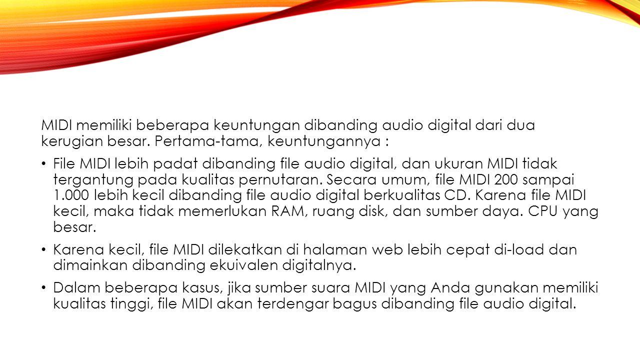 MIDI memiliki beberapa keuntungan dibanding audio digital dari dua kerugian besar. Pertama-tama, keuntungannya :