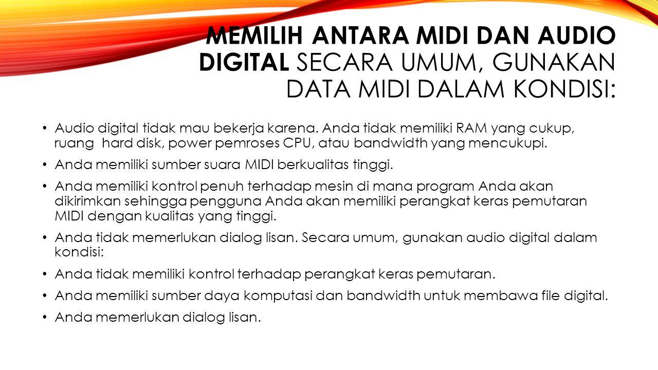 Memilih Antara MIDI dan Audio Digital Secara umum, gunakan data MIDI dalam kondisi: