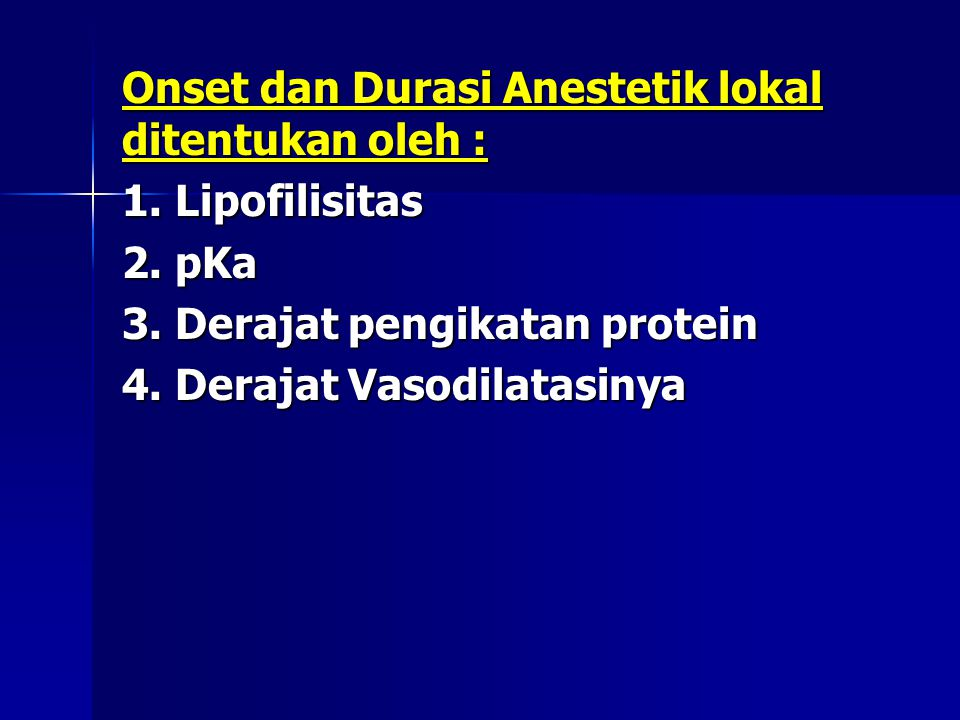 Onset dan Durasi Anestetik lokal ditentukan oleh :