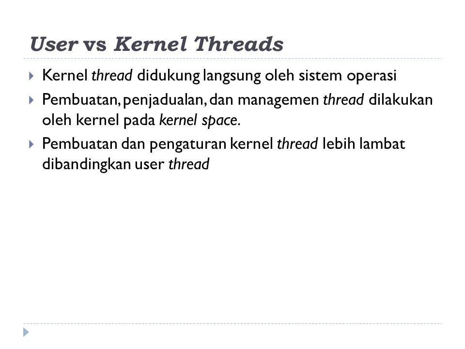 User vs Kernel Threads Kernel thread didukung langsung oleh sistem operasi.