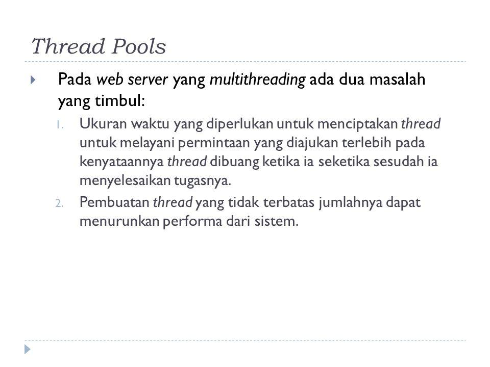 Thread Pools Pada web server yang multithreading ada dua masalah yang timbul: