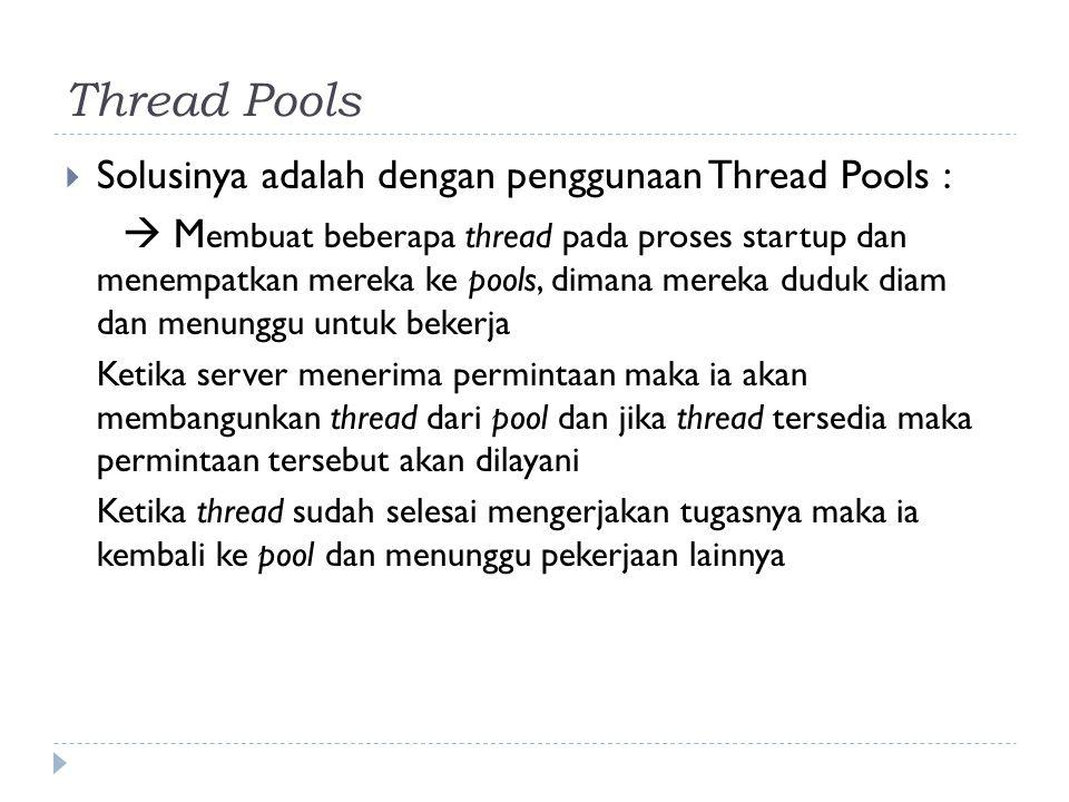 Thread Pools Solusinya adalah dengan penggunaan Thread Pools :