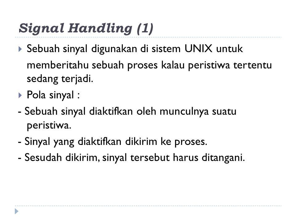 Signal Handling (1) Sebuah sinyal digunakan di sistem UNIX untuk