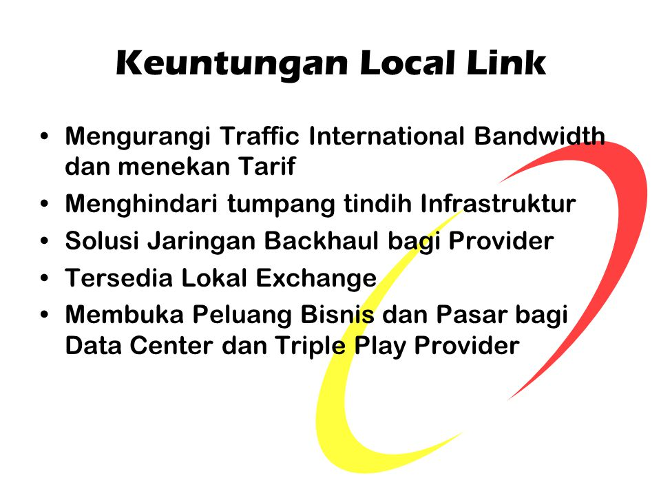 Keuntungan Local Link Mengurangi Traffic International Bandwidth dan menekan Tarif. Menghindari tumpang tindih Infrastruktur.