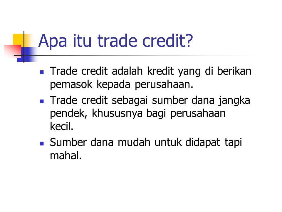 Apa itu trade credit Trade credit adalah kredit yang di berikan pemasok kepada perusahaan.