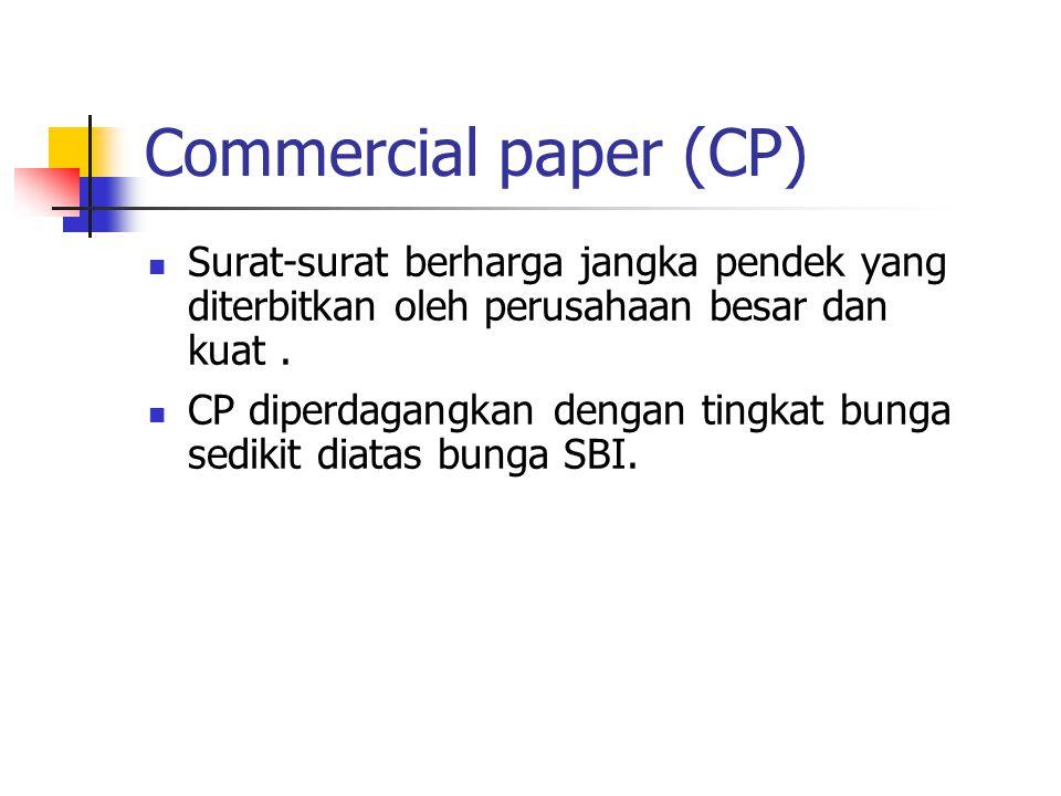 Commercial paper (CP) Surat-surat berharga jangka pendek yang diterbitkan oleh perusahaan besar dan kuat .