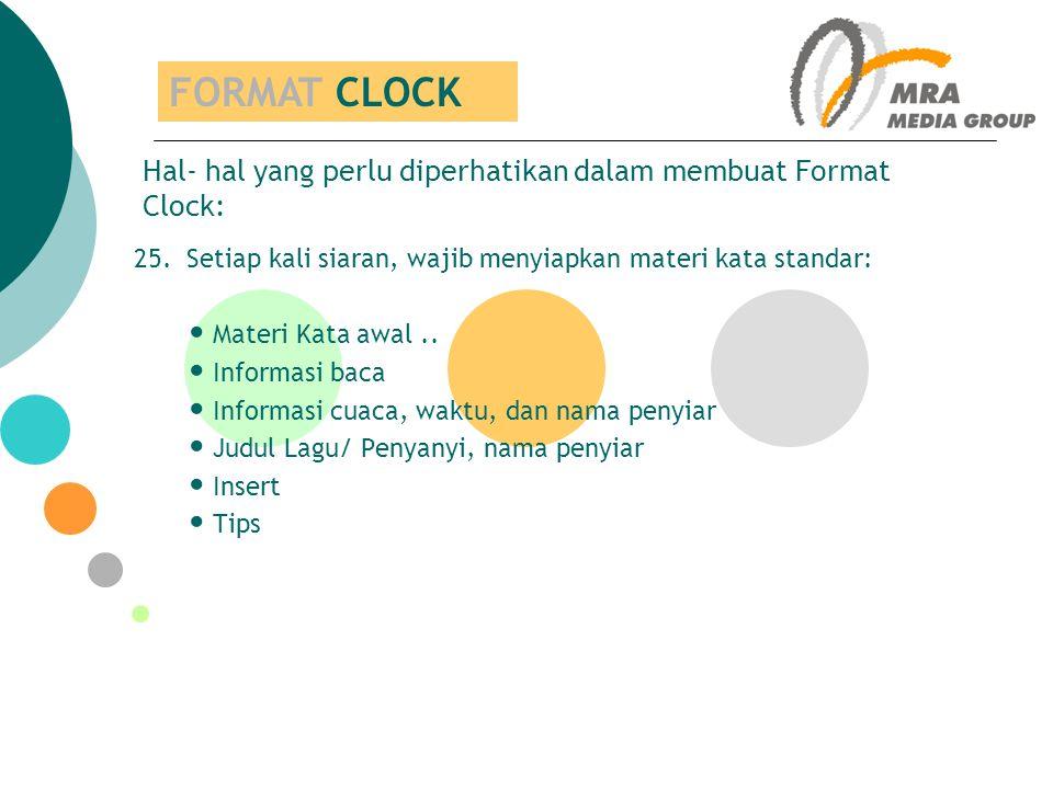 FORMAT CLOCK Hal- hal yang perlu diperhatikan dalam membuat Format Clock: 25. Setiap kali siaran, wajib menyiapkan materi kata standar: