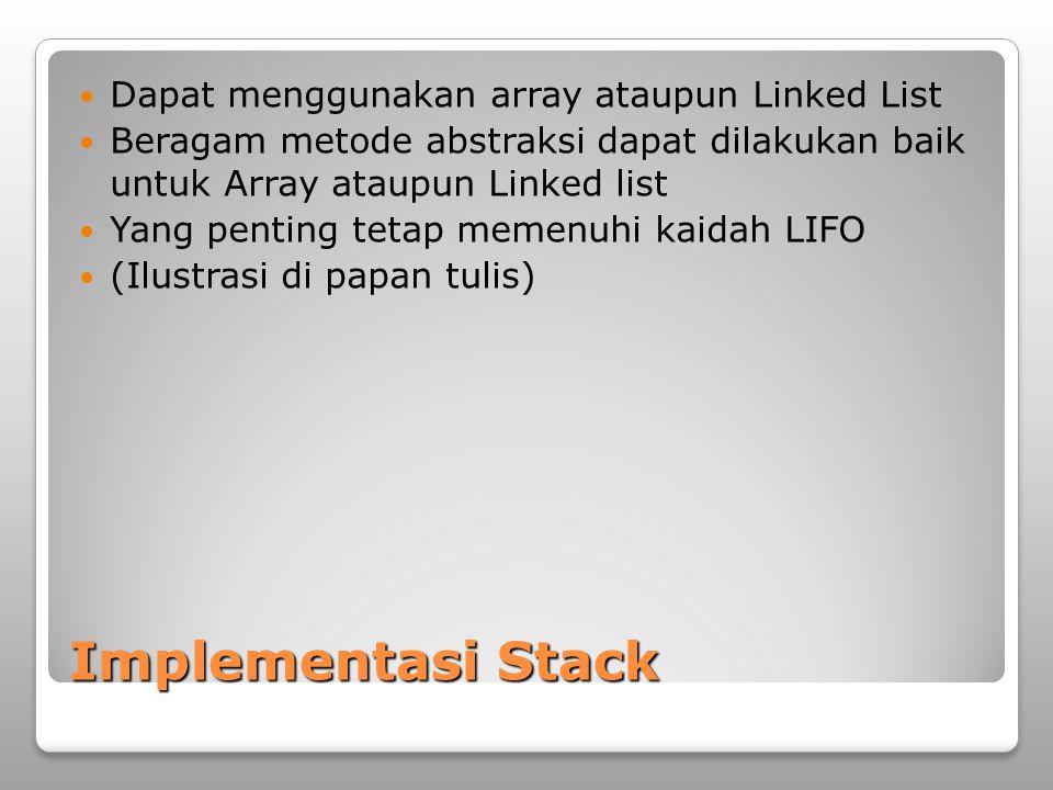 Implementasi Stack Dapat menggunakan array ataupun Linked List