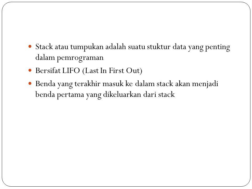 Stack atau tumpukan adalah suatu stuktur data yang penting dalam pemrograman