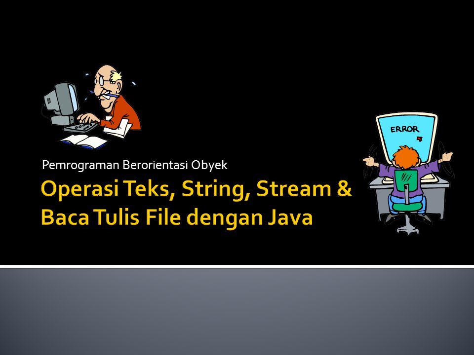Operasi Teks, String, Stream & Baca Tulis File dengan Java
