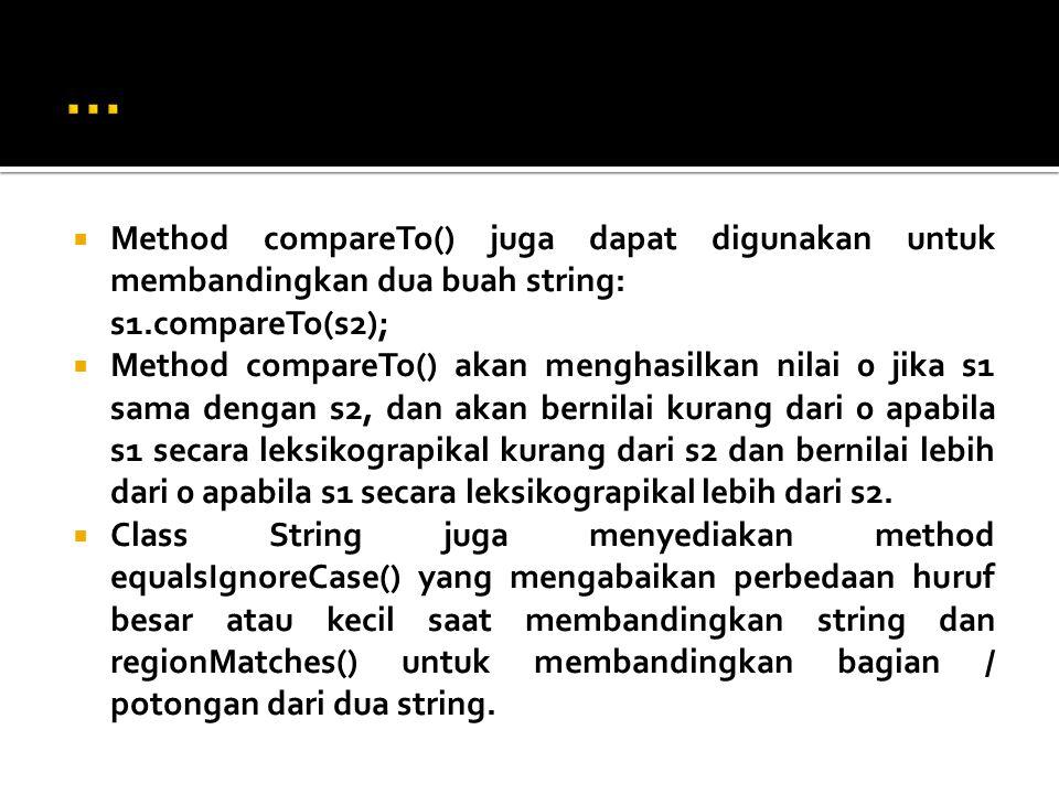 … Method compareTo() juga dapat digunakan untuk membandingkan dua buah string: s1.compareTo(s2);