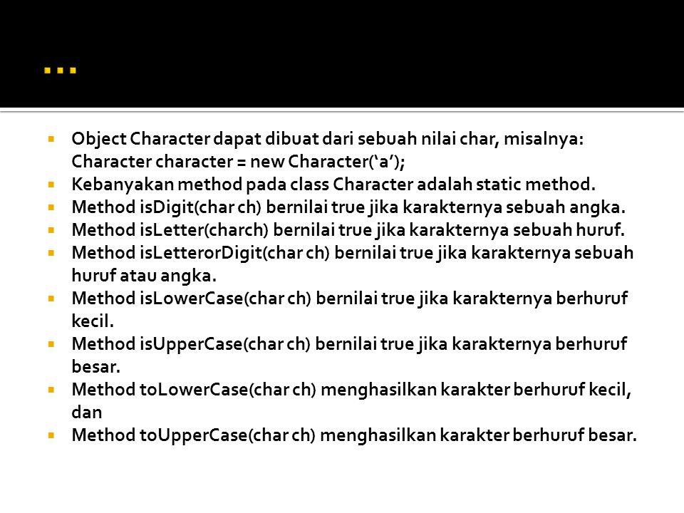 … Object Character dapat dibuat dari sebuah nilai char, misalnya: