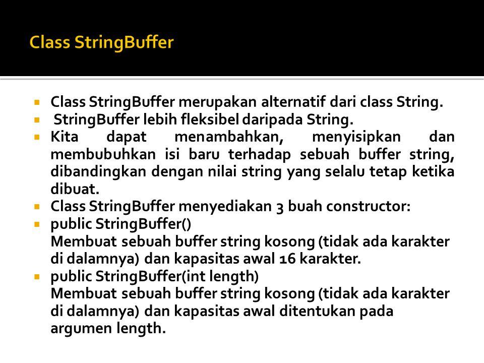 Class StringBuffer Class StringBuffer merupakan alternatif dari class String. StringBuffer lebih fleksibel daripada String.