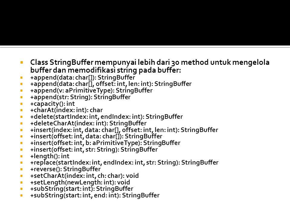 Class StringBuffer mempunyai lebih dari 30 method untuk mengelola buffer dan memodifikasi string pada buffer: