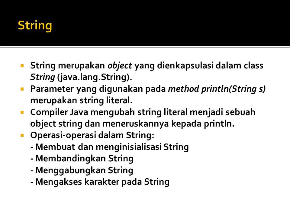 String String merupakan object yang dienkapsulasi dalam class String (java.lang.String).