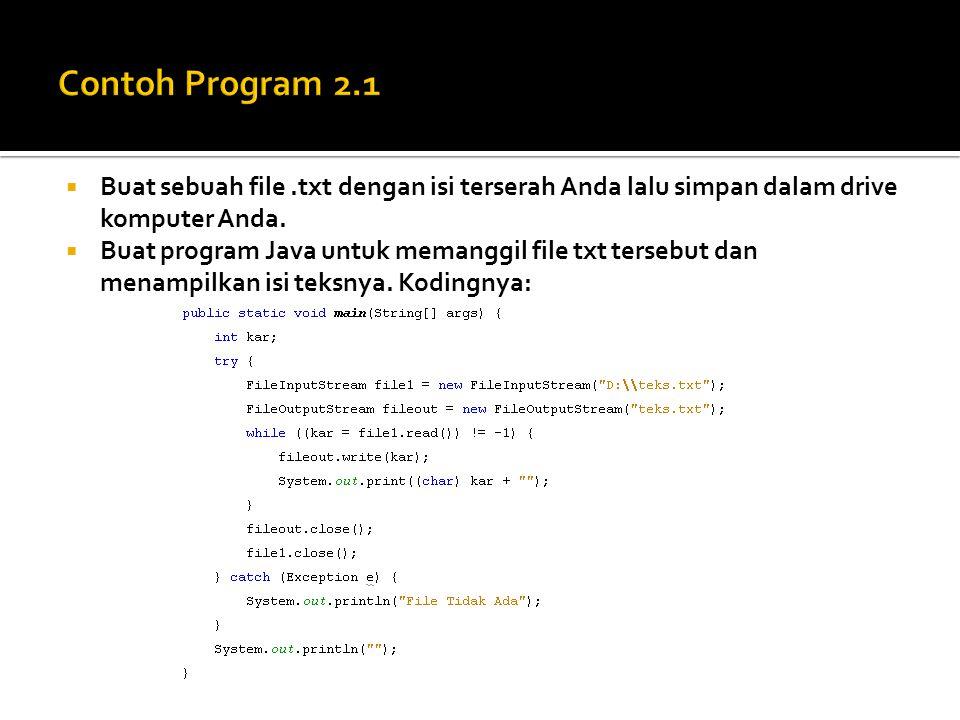 Contoh Program 2.1 Buat sebuah file .txt dengan isi terserah Anda lalu simpan dalam drive komputer Anda.