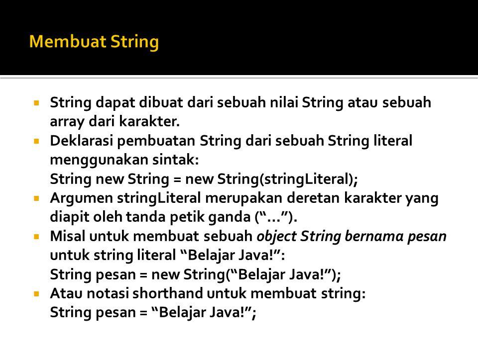 Membuat String String dapat dibuat dari sebuah nilai String atau sebuah array dari karakter.