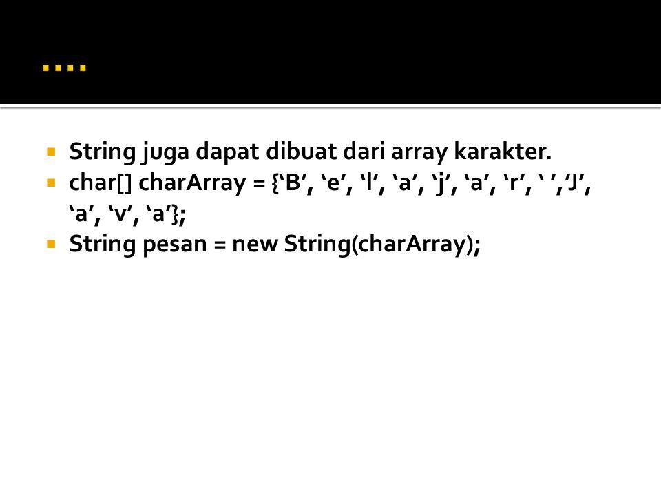 …. String juga dapat dibuat dari array karakter.
