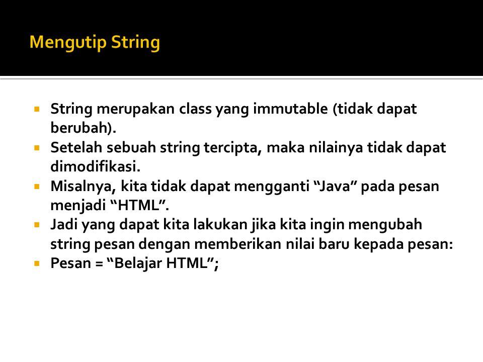 Mengutip String String merupakan class yang immutable (tidak dapat berubah). Setelah sebuah string tercipta, maka nilainya tidak dapat dimodifikasi.