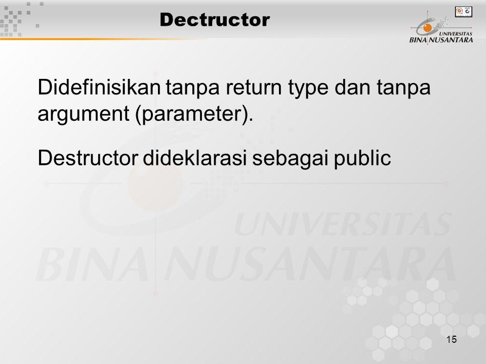 Didefinisikan tanpa return type dan tanpa argument (parameter).
