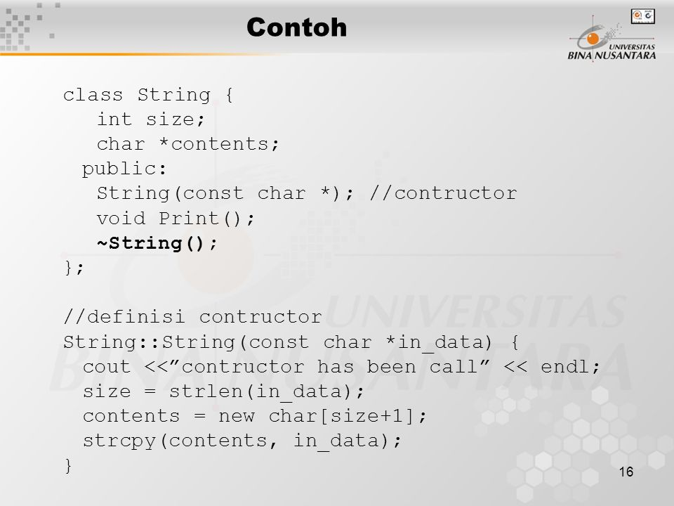 Contoh class String { int size; char *contents; public: