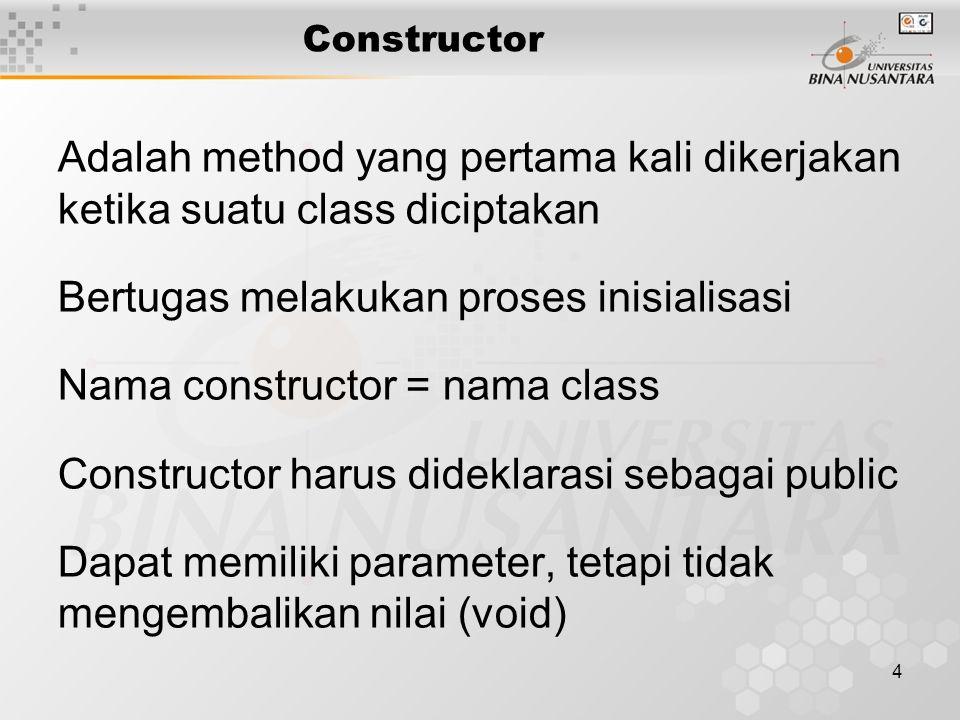 Bertugas melakukan proses inisialisasi Nama constructor = nama class