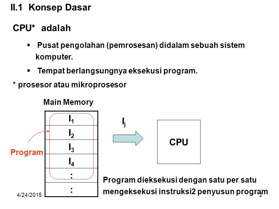 II.1 Konsep Dasar CPU* adalah I1 I2 I3 I4 : Ij CPU