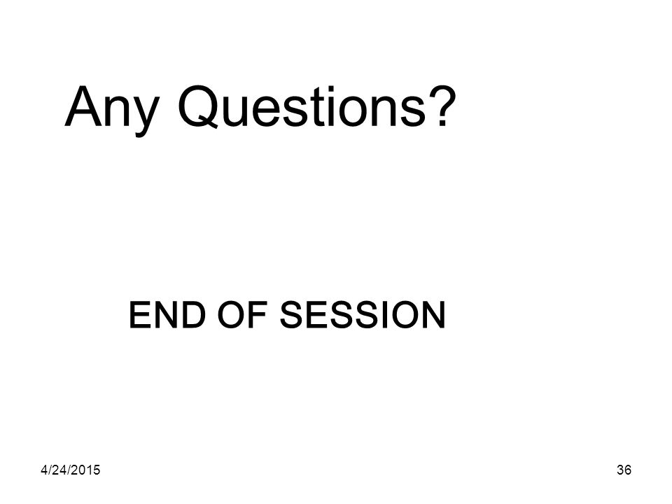Any Questions End of Session 4/14/2017