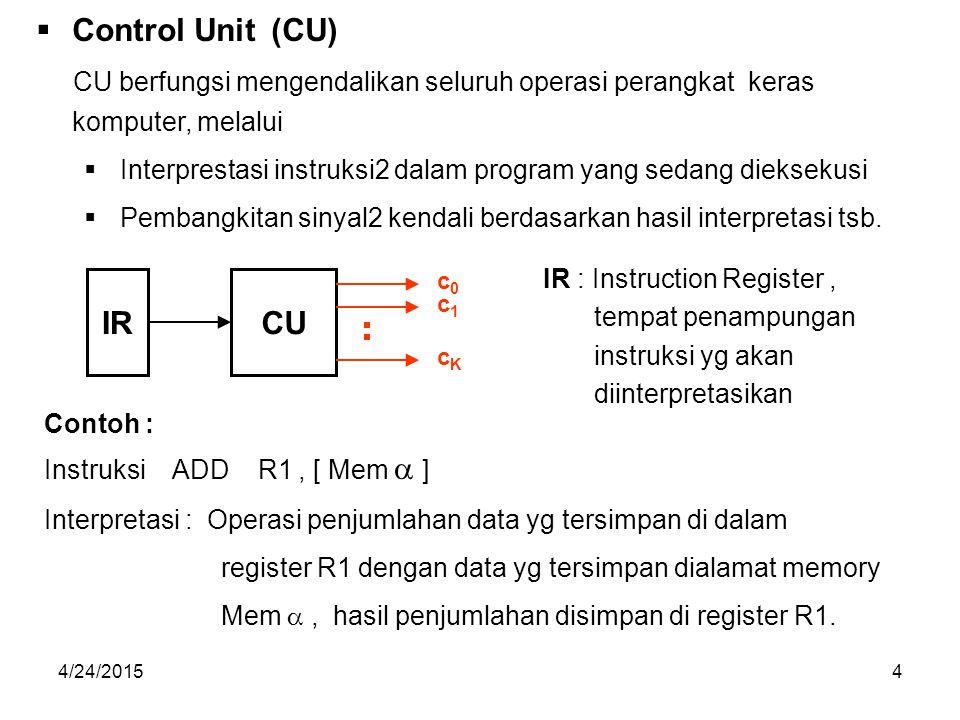 Control Unit (CU) CU berfungsi mengendalikan seluruh operasi perangkat keras komputer, melalui.