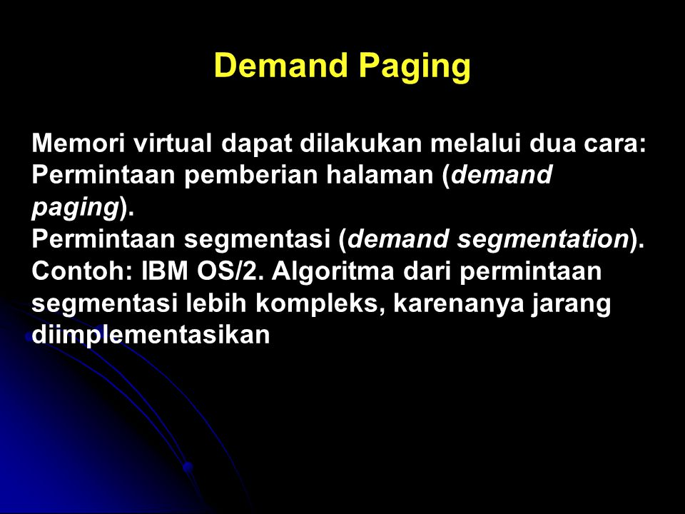 Demand Paging Memori virtual dapat dilakukan melalui dua cara: