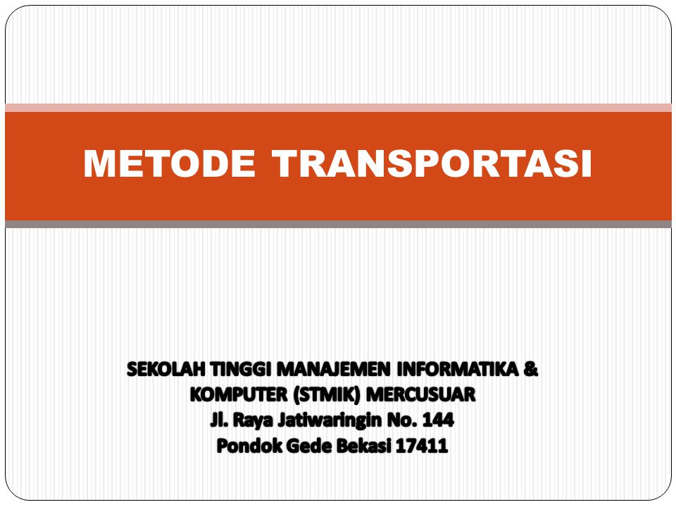 METODE TRANSPORTASI SEKOLAH TINGGI MANAJEMEN INFORMATIKA &