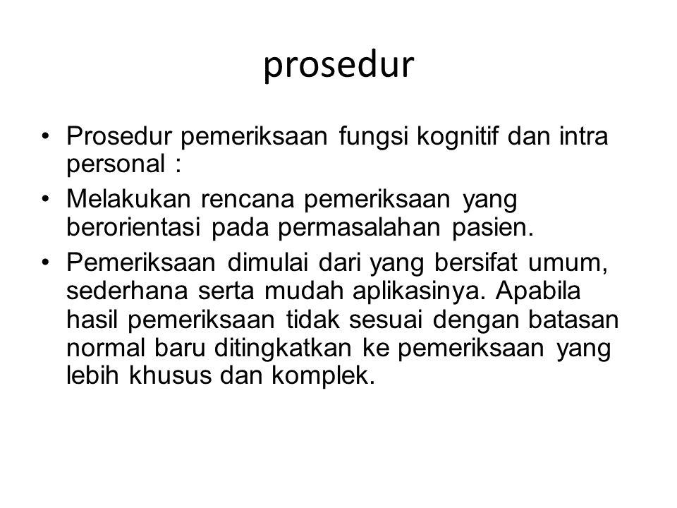 prosedur Prosedur pemeriksaan fungsi kognitif dan intra personal :