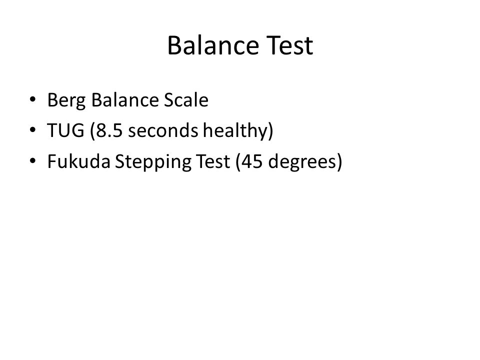 Balance Test Berg Balance Scale TUG (8.5 seconds healthy)