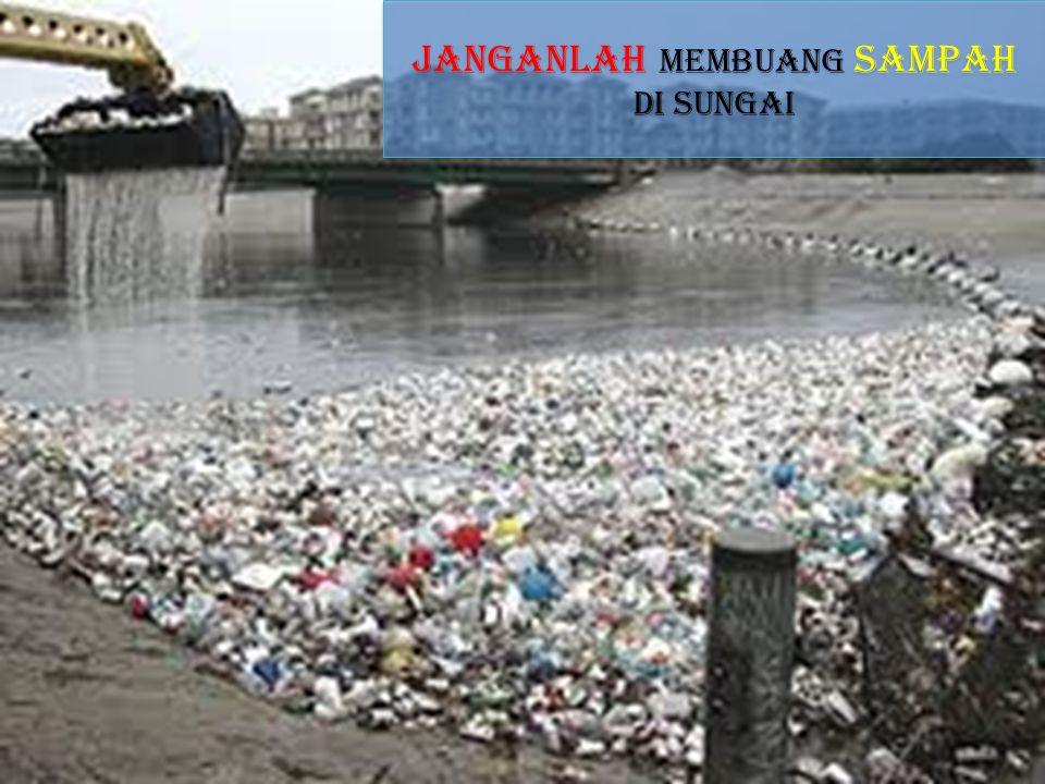 Janganlah membuang sampah di sungai