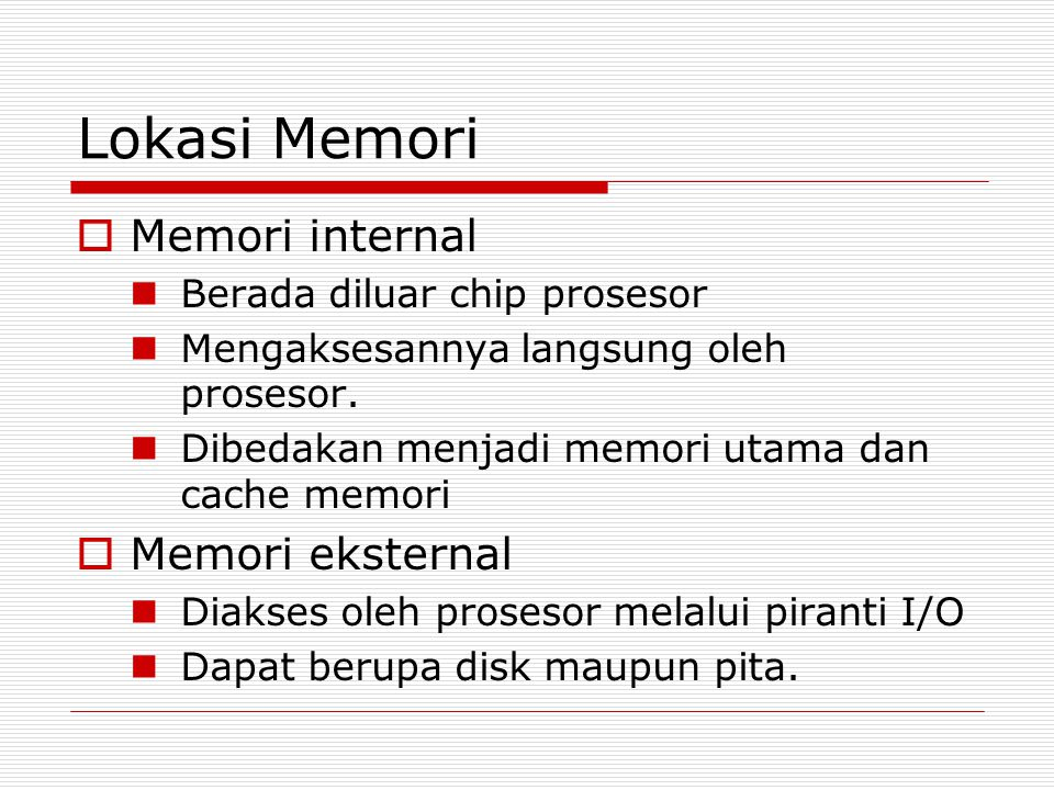 Lokasi Memori Memori internal Memori eksternal