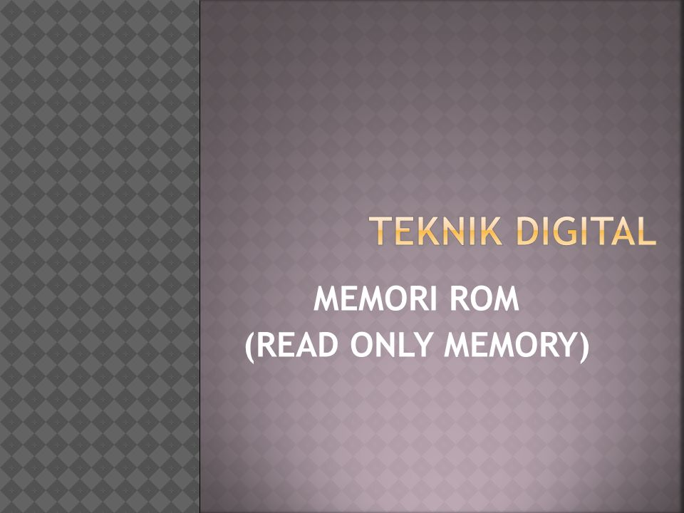 MEMORI ROM (READ ONLY MEMORY)