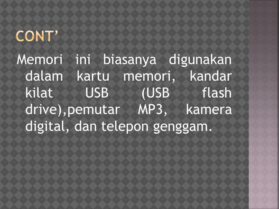 CONT' Memori ini biasanya digunakan dalam kartu memori, kandar kilat USB (USB flash drive),pemutar MP3, kamera digital, dan telepon genggam.