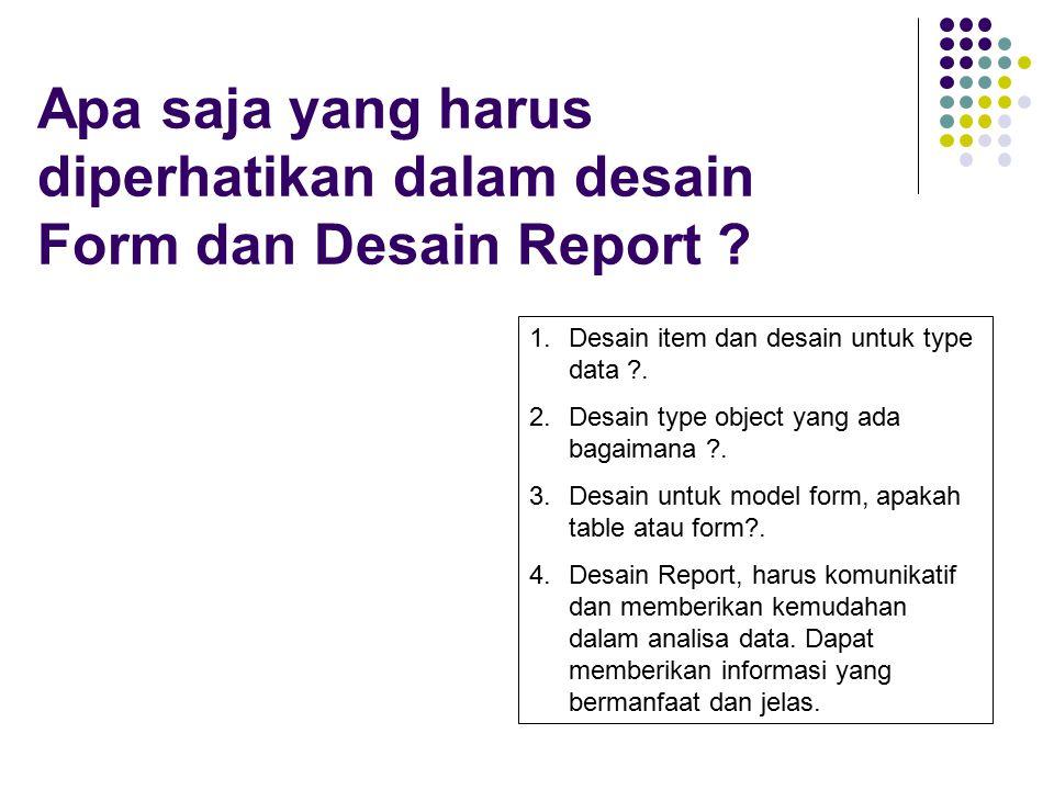 Apa saja yang harus diperhatikan dalam desain Form dan Desain Report