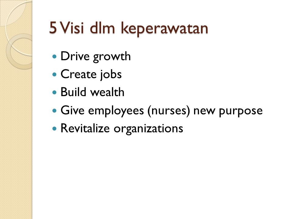 5 Visi dlm keperawatan Drive growth Create jobs Build wealth