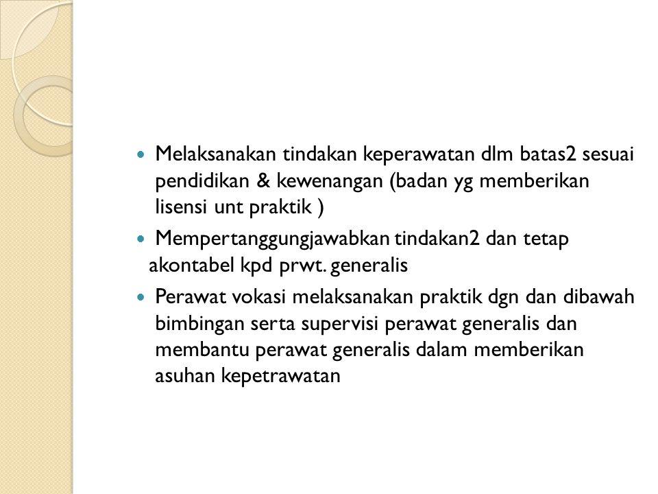 Melaksanakan tindakan keperawatan dlm batas2 sesuai pendidikan & kewenangan (badan yg memberikan lisensi unt praktik )