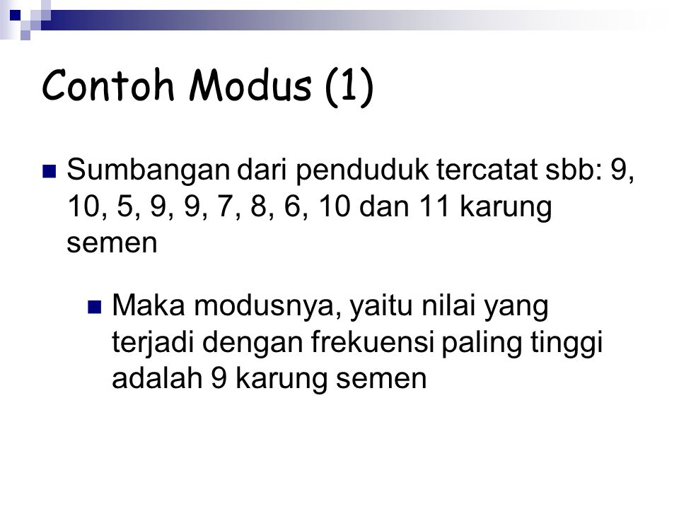 Contoh Modus (1) Sumbangan dari penduduk tercatat sbb: 9, 10, 5, 9, 9, 7, 8, 6, 10 dan 11 karung semen.