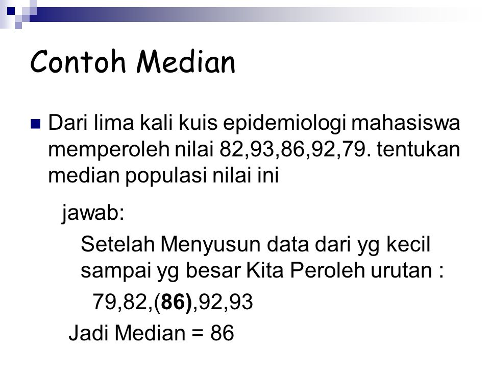Contoh Median Dari lima kali kuis epidemiologi mahasiswa memperoleh nilai 82,93,86,92,79. tentukan median populasi nilai ini.