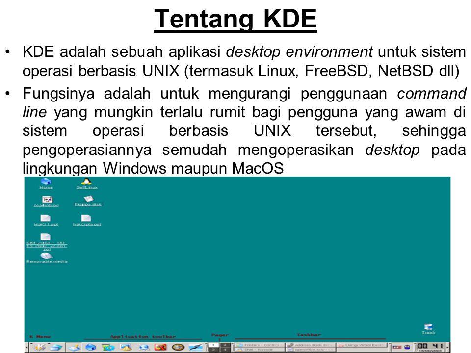 Tentang KDE KDE adalah sebuah aplikasi desktop environment untuk sistem operasi berbasis UNIX (termasuk Linux, FreeBSD, NetBSD dll)