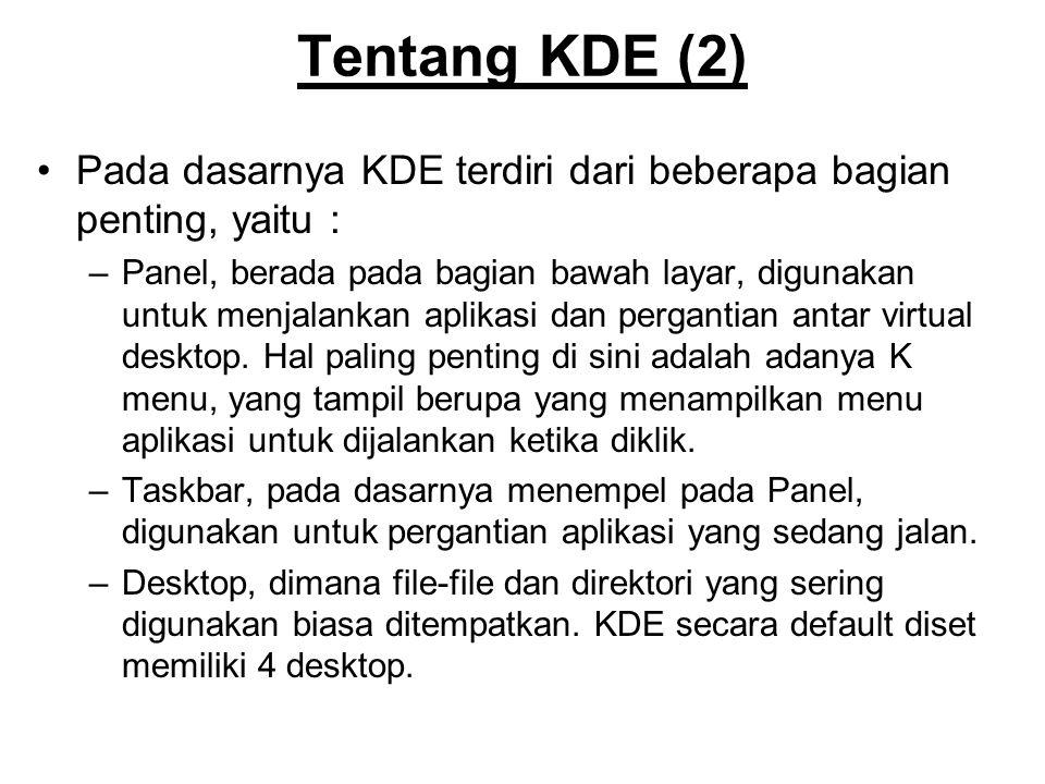 Tentang KDE (2) Pada dasarnya KDE terdiri dari beberapa bagian penting, yaitu :