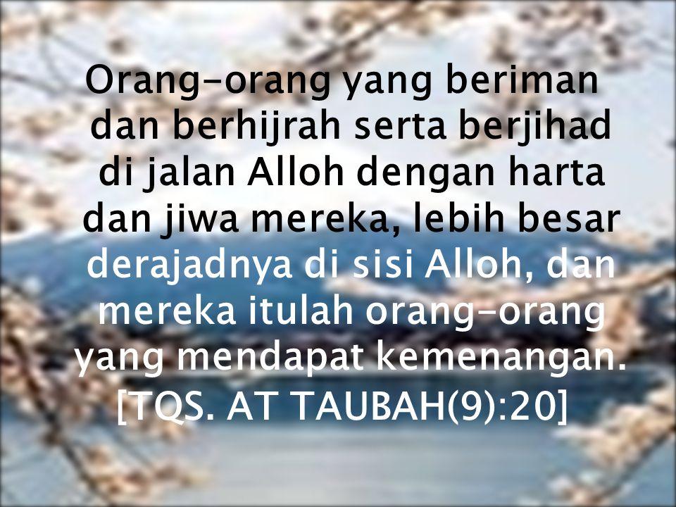 Orang-orang yang beriman dan berhijrah serta berjihad di jalan Alloh dengan harta dan jiwa mereka, lebih besar derajadnya di sisi Alloh, dan mereka itulah orang-orang yang mendapat kemenangan.