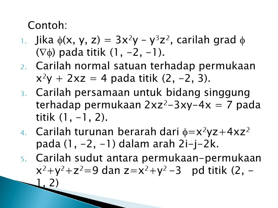 Contoh: Jika (x, y, z) = 3x2y – y3z2, carilah grad  () pada titik (1, -2, -1).