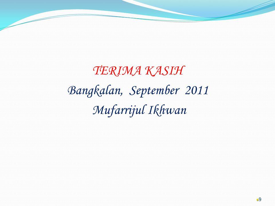 TERIMA KASIH Bangkalan, September 2011 Mufarrijul Ikhwan
