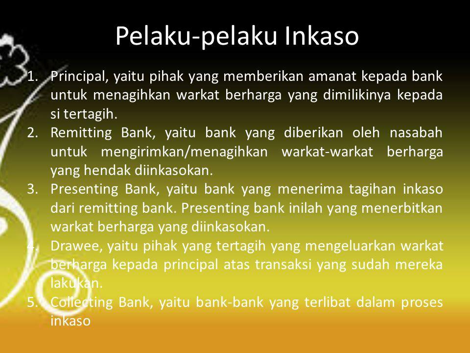 Pelaku-pelaku Inkaso Principal, yaitu pihak yang memberikan amanat kepada bank untuk menagihkan warkat berharga yang dimilikinya kepada si tertagih.