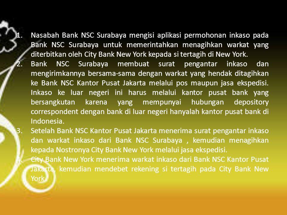 Nasabah Bank NSC Surabaya mengisi aplikasi permohonan inkaso pada Bank NSC Surabaya untuk memerintahkan menagihkan warkat yang diterbitkan oleh City Bank New York kepada si tertagih di New York.